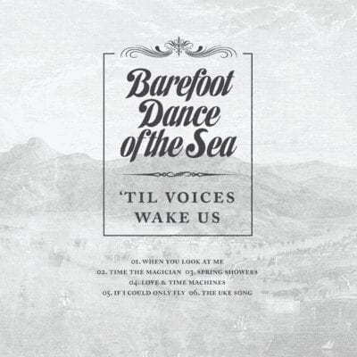 Barefoot Dance of The Sea - 'Til Voices Wake Us