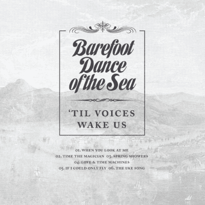 Barefoot Dance of The Sea – 'Til Voices Wake Us