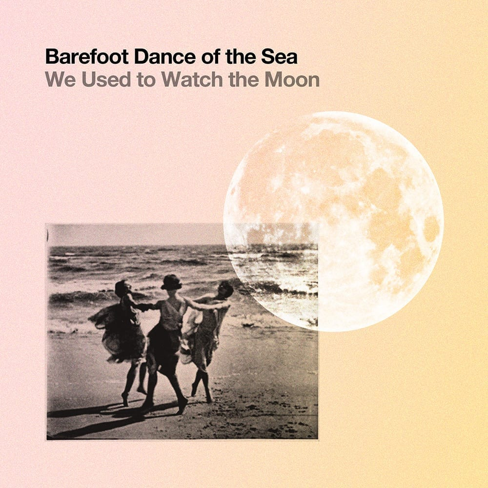 Barefoot Dance of the Sea - We Used to Watch the Moon