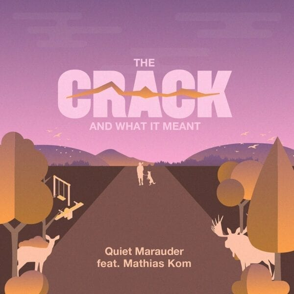 Quiet Marauder - The Crack And What It Meant (Feat. Mathias Kom)